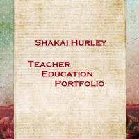 Shakai Hurley's Teacher Education Portfolio