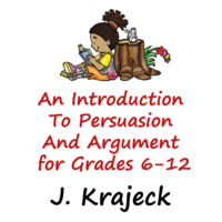 An Introduction to Persuasion and Argument for Grades 6-12