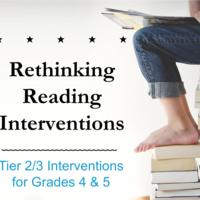 Rethinking Reading Interventions - Grades 4 & 5