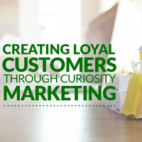 Creating Loyal Customers Through Curiosity Marketing