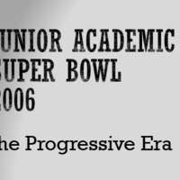 2006 JUNIOR Academic Super Bowl Contest:  The Progressive Era
