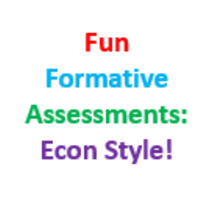 Fun, Formative Assessments: Econ Style!