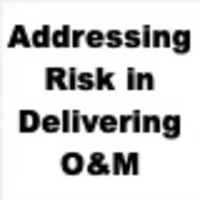 Addressing Risk in Delivering O&M