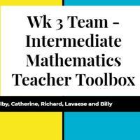 Wk 3 Team - Intermediate Mathematics Teacher Toolbox