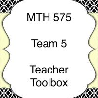 MTH 575 Teacher Toolbox - Team 5