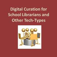 Digital Curation for School Librarians and Other Tech-Types