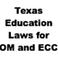 Texas Ed. Laws for Orientation and Mobility and ECC