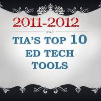Tia's Top Ten Ed Tech Tools 2011-2012