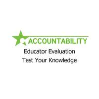 Educator Evaluation--Test Your Knowledge