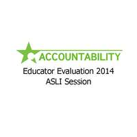 Educator Evaluation 2014 ASLI Session