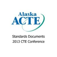 Alaska Standards Documents for 2013 CTE Conference