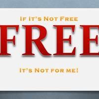If It's Not Free! It's Not For Me!