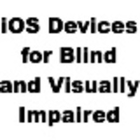 iOS Devices for Blind and Visually Impaired