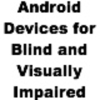 Android Devices for Blind and Visually Impaired