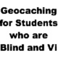 Geocaching for Students who are Blind and Visually Impaired