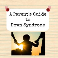 The Parent's Guide to the World of Down Syndrome