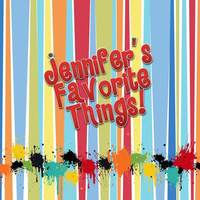 Jennifer's favorite things . . .