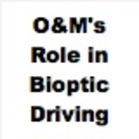 Resources for learning about how the Orientation and Mobility Specialist (OMS) can facilitate an individual learning about bioptic driving