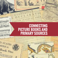 Connecting Picture Books and Primary Sources