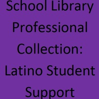 School Library Professional Collection: Latino Student Support