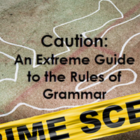 Caution: An Extreme Guide to the Rules of Grammar