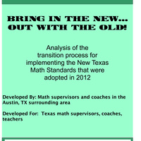 This is a collaborative collection of work from area school districts in Central Texas.  The documents provided are an analysis of the transition process for implementing the new Texas math standards that were adopted in 2012.