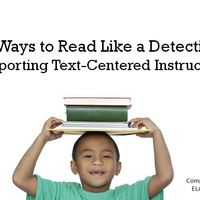 40 Ways to Read Like a Detective:  Supporting Text-Centered Inst