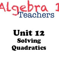 Common Core Algebra 1 Unit 12 Solving Quadratics