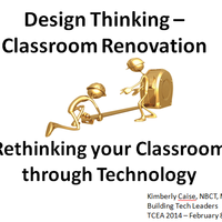 Rethinking your Classroom - Design Thinking and Technology