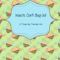 Insects Don't Bug Us: 3 Day Thematic Unit