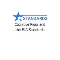 Cognitive Rigor and the ELA Standards