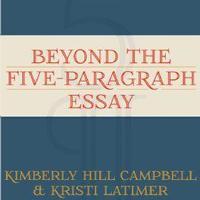 Beyond the Five-Paragraph Essay